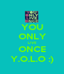 YOU ONLY LIVE ONCE Y.O.L.O :) - Personalised Poster A1 size