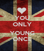 YOU ONLY  YOUNG ONCE - Personalised Poster A1 size
