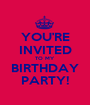 YOU'RE INVITED TO MY BIRTHDAY PARTY! - Personalised Poster A1 size