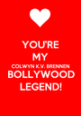 YOU'RE MY COLWYN K.V. BRENNEN BOLLYWOOD LEGEND! - Personalised Poster A1 size