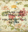 YOU'RE NOT GETTING OLD  YOU'RE GETTING BETTER - Personalised Poster A1 size