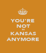 YOU'RE NOT IN KANSAS ANYMORE - Personalised Poster A1 size