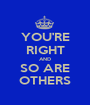 YOU'RE RIGHT AND SO ARE OTHERS - Personalised Poster A1 size
