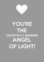 YOU'RE THE COLWYN K.V. BRENNEN ANGEL OF LIGHT! - Personalised Poster A1 size