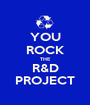 YOU ROCK THE R&D PROJECT - Personalised Poster A1 size