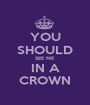 YOU SHOULD SEE ME IN A CROWN - Personalised Poster A1 size