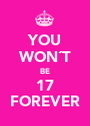 YOU WON´T BE 17 FOREVER - Personalised Poster A1 size