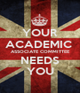 YOUR ACADEMIC  ASSOCIATE COMMITTEE NEEDS YOU - Personalised Poster A1 size