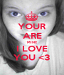 YOUR ARE MINE I LOVE YOU <3 - Personalised Poster A1 size