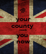 your county  needs you  now - Personalised Poster A1 size