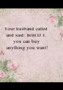 Your husband called 