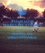 YOUR LOVE MAKES ME STRONG YOUR HATE MAKES ME UNSTOPPABLE  - Personalised Poster A1 size