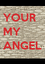 YOUR MY ANGEL - Personalised Poster A1 size