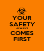 YOUR SAFETY ALWAYS COMES FIRST - Personalised Poster A1 size