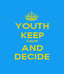 YOUTH KEEP CALM AND DECIDE - Personalised Poster A1 size