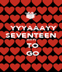 YYYAAAYY SEVENTEEN   DAYS  TO  GO - Personalised Poster A1 size