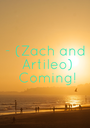 - (Zach and  Artileo)  Coming! - Personalised Poster A1 size