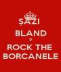 ȘĂZI  BLAND ȘI ROCK THE  BORCANELE - Personalised Poster A1 size