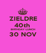 ZIELDRE 40th  BIRTHDAY LUNCH 30 NOV  - Personalised Poster A1 size