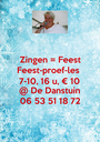 Zingen = Feest Feest-proef-les 7-10, 16 u, € 10 @ De Danstuin 06 53 51 18 72 - Personalised Poster A1 size