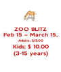 ZOO BLITZ Feb 15 – March 15, Adults: $15.00 Kids: $ 10.00 (3-15 years) - Personalised Poster A1 size