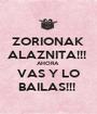 ZORIONAK  ALAZNITA!!!  AHORA  VAS Y LO BAILAS!!!  - Personalised Poster A1 size