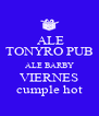 ALE TONYRO PUB ALE BARBY VIERNES cumple hot - Personalised Poster A4 size