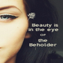 Beauty is             in the eye                  OF             the             Beholder - Personalised Poster A4 size