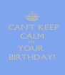 CAN'T KEEP CALM ITS  YOUR  BIRTHDAY! - Personalised Poster A4 size