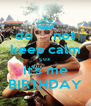 do     not  keep calm cuz it's me BIRTHDAY - Personalised Poster A4 size