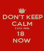 DON'T KEEP CALM YOU ARE 18  NOW - Personalised Poster A4 size