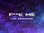F**K ME i'm famous   - Personalised Poster A4 size