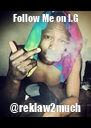 Follow Me on I.G @reklaw2much - Personalised Poster A4 size