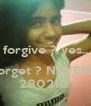 forgive ? yes..  forget ? NEVER!.. 280218' - Personalised Poster A4 size