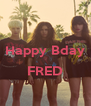 Happy Bday  FRED  - Personalised Poster A4 size