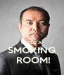 I NEED A SMOKING  ROOM! - Personalised Poster A4 size