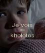 Je vois des kholotos  - Personalised Poster A4 size