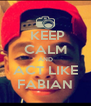 KEEP CALM AND ACT LIKE FABIAN - Personalised Poster A4 size