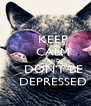 KEEP     CALM          AND     DON'T BE     DEPRESSED - Personalised Poster A4 size