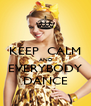 KEEP  CALM  AND EVERYBODY DANCE - Personalised Poster A4 size