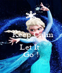 Keep Calm AND Let It  Go ! - Personalised Poster A4 size