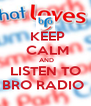 KEEP  CALM  AND LISTEN TO BRO RADIO  - Personalised Poster A4 size