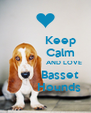 Keep           Calm                    AND LOVE           Basset          Hounds - Personalised Poster A4 size