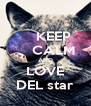 KEEP     CALM AND LOVE DEL star - Personalised Poster A4 size