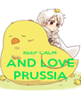 KEEP CALM AND LOVE PRUSSIA - Personalised Poster A4 size