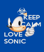 KEEP          CALM AND               LOVE                           SONIC               - Personalised Poster A4 size