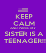 KEEP  CALM AND PANIC MY  SISTER IS A   TEENAGER!! - Personalised Poster A4 size