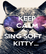 KEEP     CALM     AND SING SOFT    KITTY... - Personalised Poster A4 size