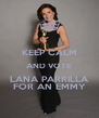 KEEP CALM AND VOTE LANA PARRILLA FOR AN EMMY - Personalised Poster A4 size