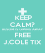 KEEP CALM? BUSOM IS GIVING AWAY FREE J.COLE TIX - Personalised Poster A4 size